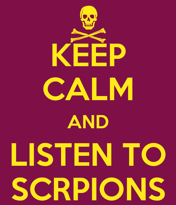 KEEP CALM AND LISTEN TO SCRPIONS