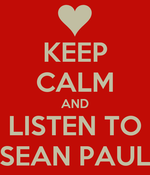 KEEP CALM AND LISTEN TO SEAN PAUL
