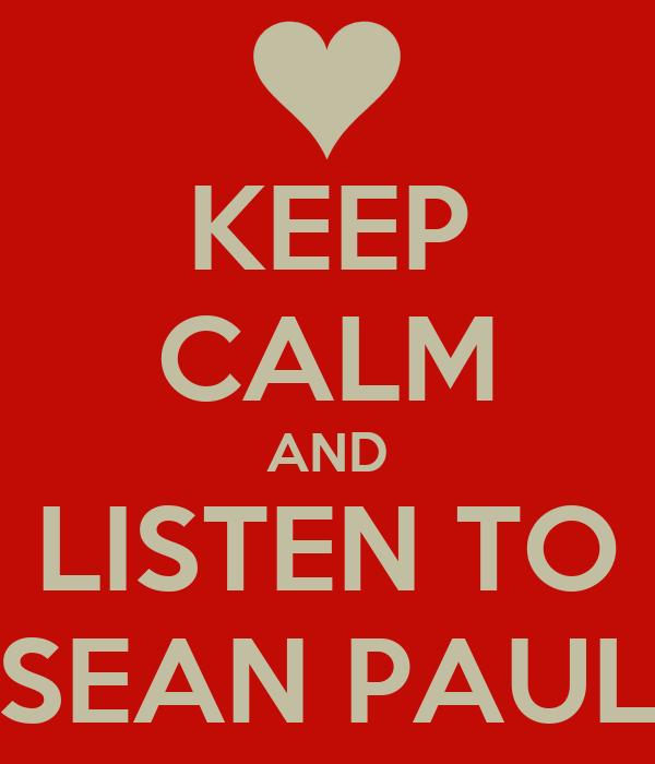 KEEP CALM AND LISTEN TO SEAN PAUL