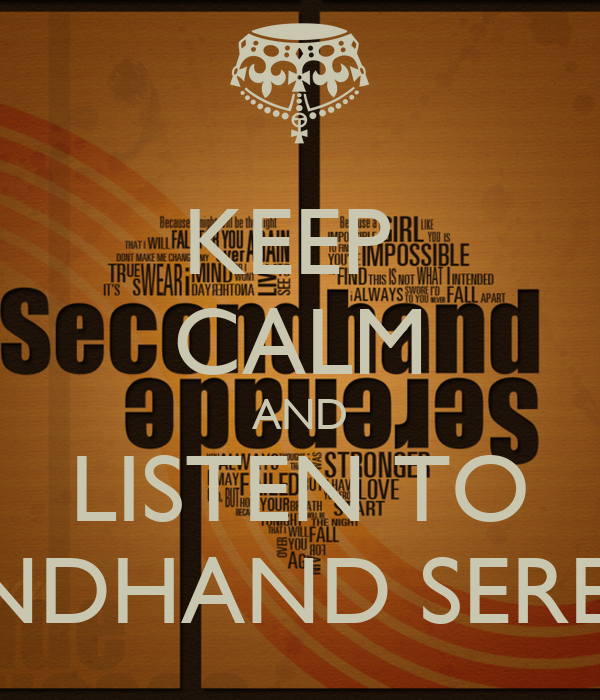 KEEP  CALM AND LISTEN TO SECONDHAND SERENADE