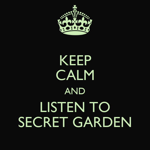 KEEP CALM AND LISTEN TO SECRET GARDEN