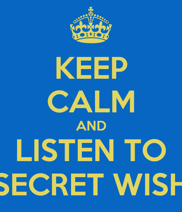 KEEP CALM AND LISTEN TO SECRET WISH