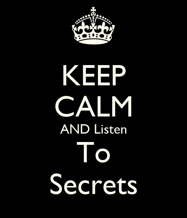 KEEP CALM AND Listen To Secrets