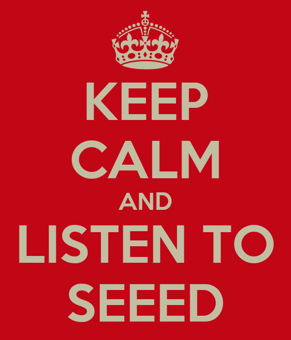 KEEP CALM AND LISTEN TO SEEED