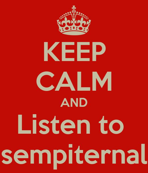 KEEP CALM AND Listen to  sempiternal