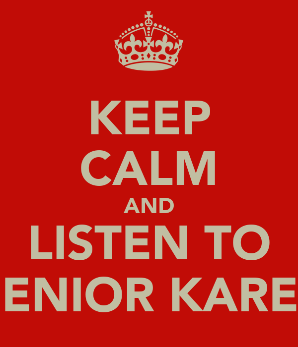 KEEP CALM AND LISTEN TO SENIOR KAREL