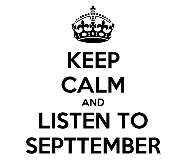 KEEP CALM AND LISTEN TO SEPTTEMBER