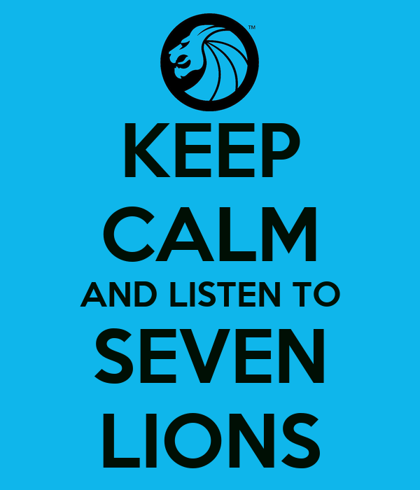 KEEP CALM AND LISTEN TO SEVEN LIONS