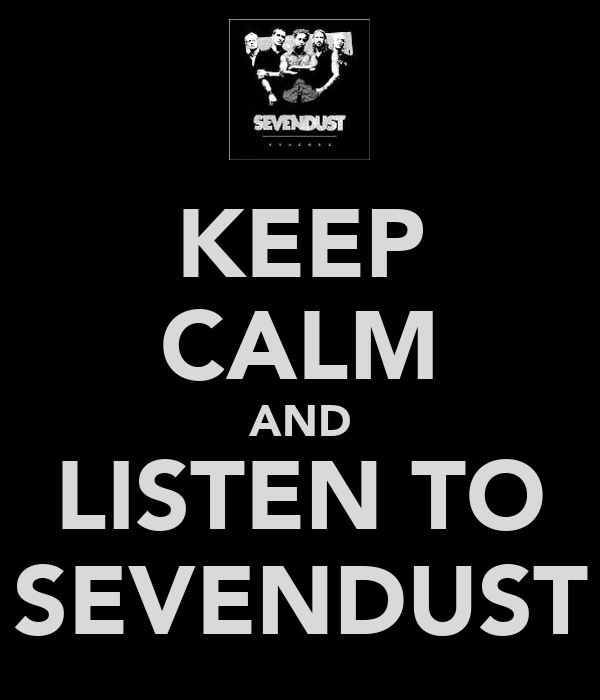 KEEP CALM AND LISTEN TO SEVENDUST