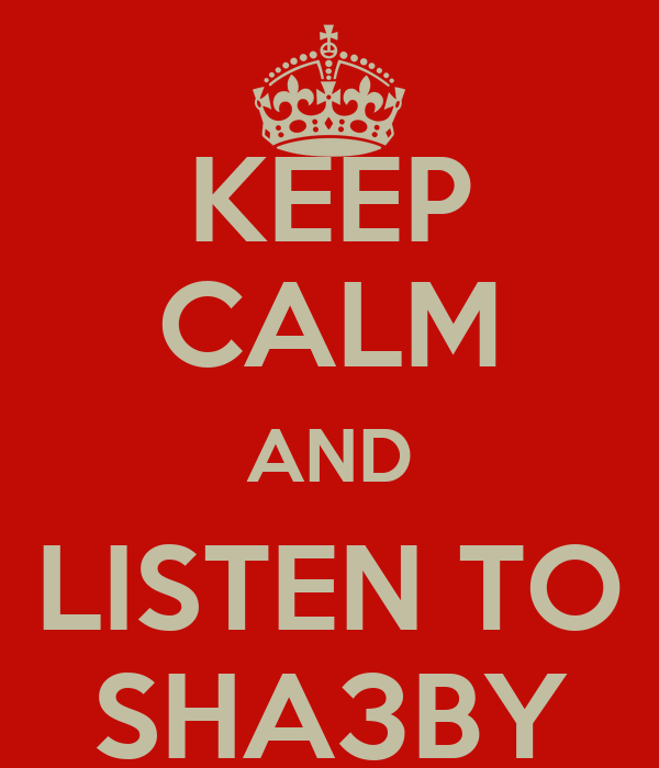 KEEP CALM AND LISTEN TO SHA3BY