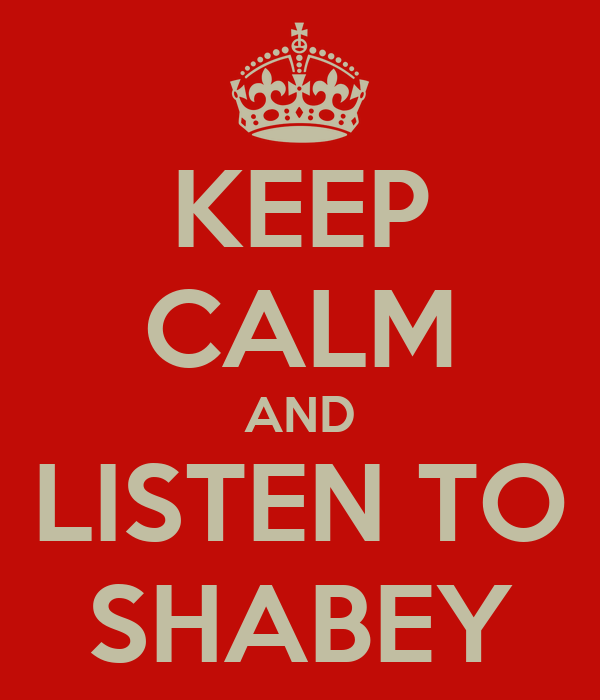 KEEP CALM AND LISTEN TO SHABEY