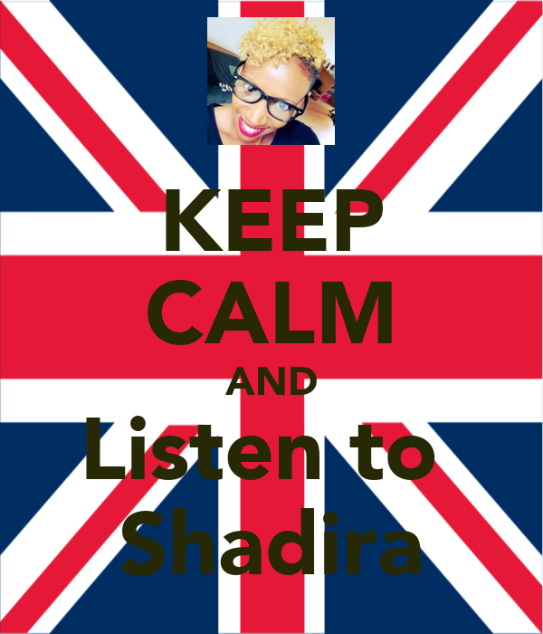 KEEP CALM AND Listen to  Shadira