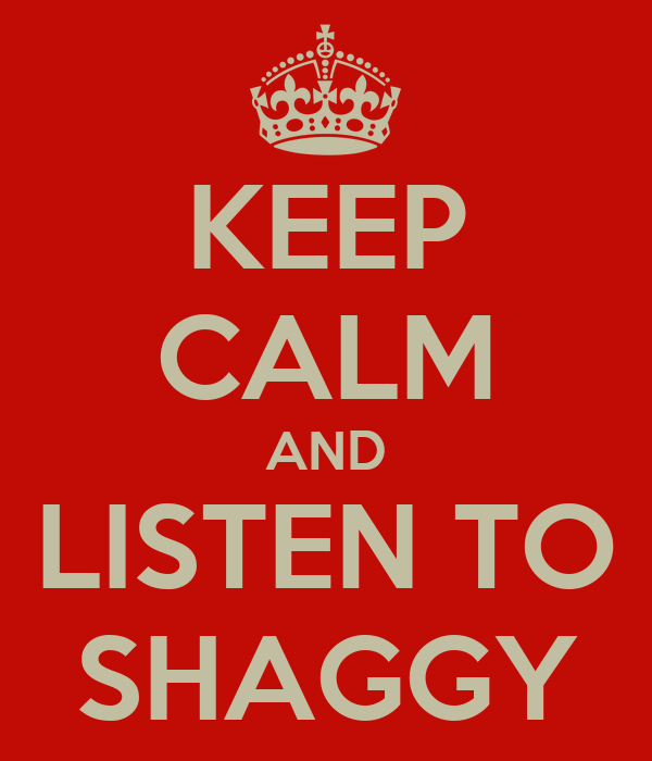 KEEP CALM AND LISTEN TO SHAGGY
