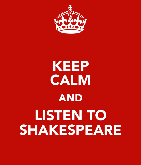 KEEP CALM AND LISTEN TO SHAKESPEARE