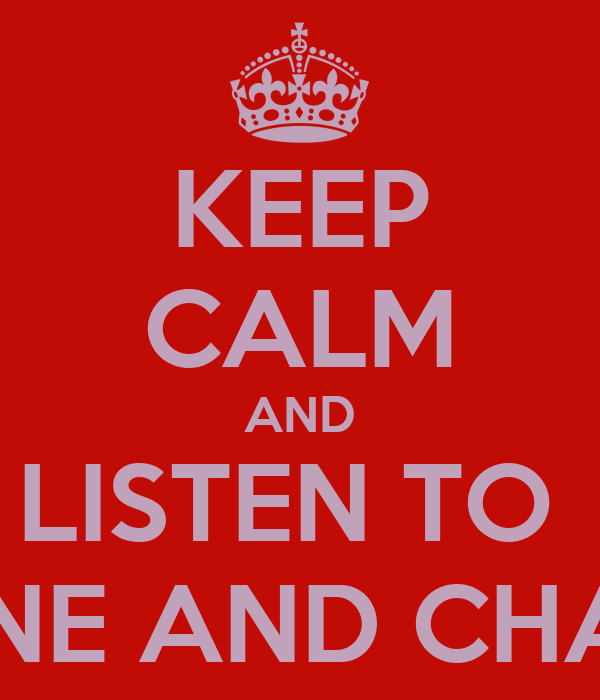 KEEP CALM AND LISTEN TO  SHANE AND CHAIMA