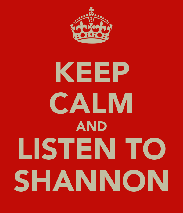 KEEP CALM AND LISTEN TO SHANNON