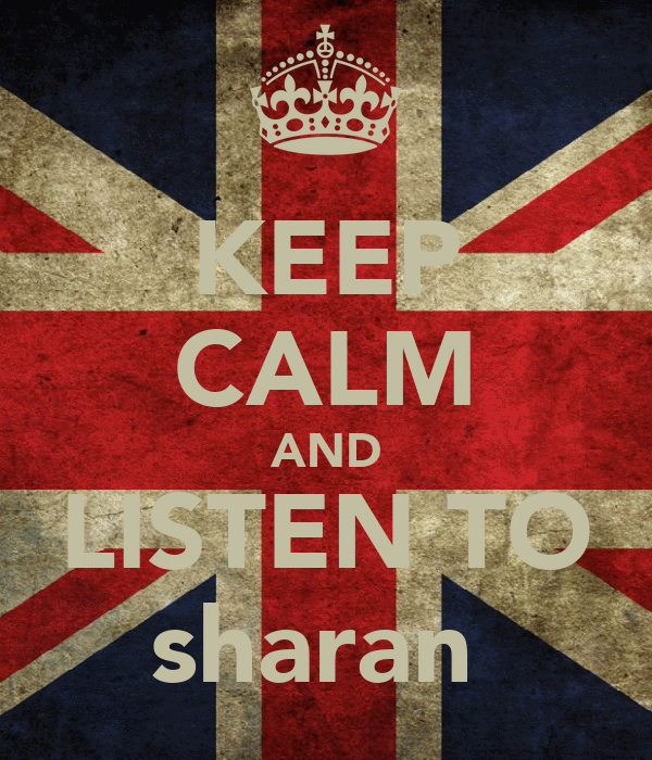 KEEP CALM AND LISTEN TO sharan