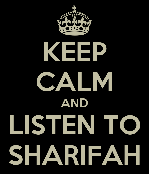 KEEP CALM AND LISTEN TO SHARIFAH