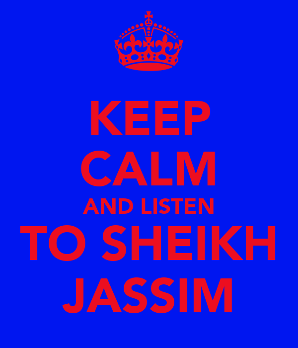 KEEP CALM AND LISTEN TO SHEIKH JASSIM