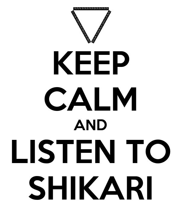 KEEP CALM AND LISTEN TO SHIKARI