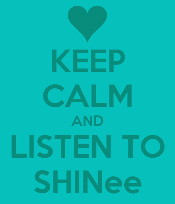 KEEP CALM AND LISTEN TO SHINee