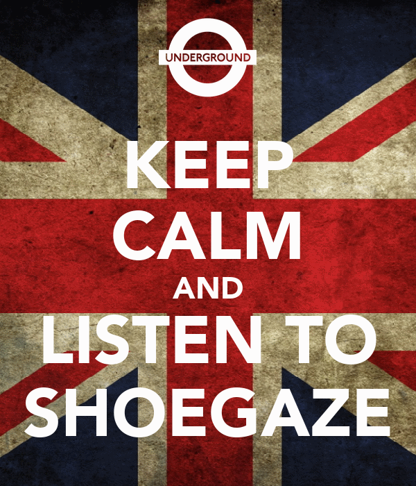KEEP CALM AND LISTEN TO SHOEGAZE