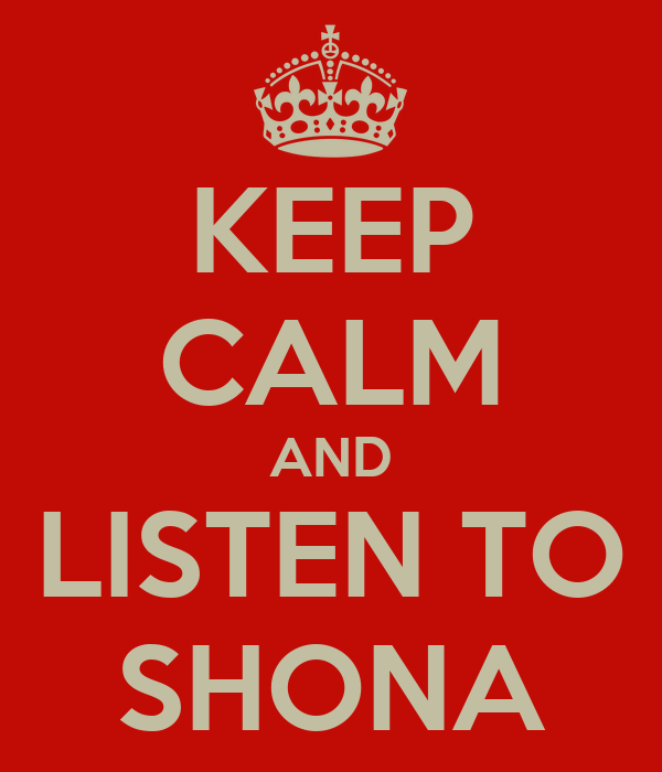 KEEP CALM AND LISTEN TO SHONA