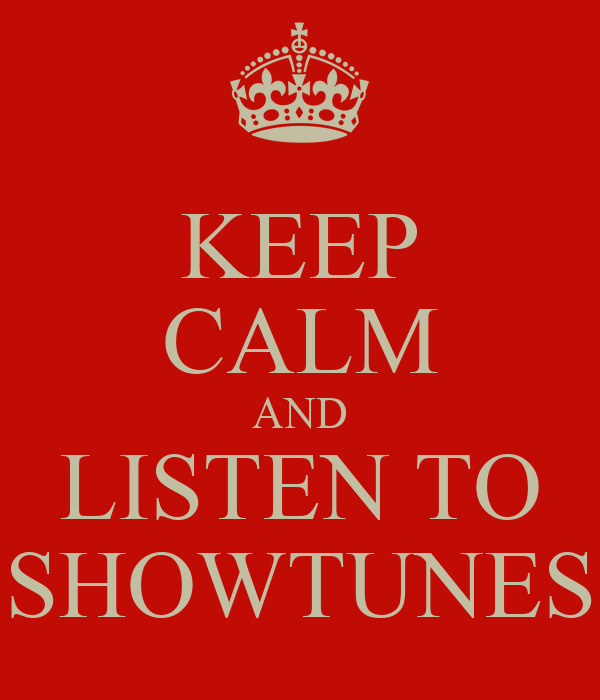 KEEP CALM AND LISTEN TO SHOWTUNES