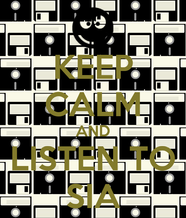 KEEP CALM AND LISTEN TO SIA