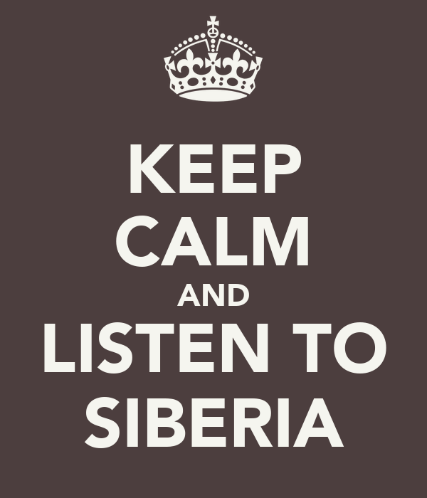 KEEP CALM AND LISTEN TO SIBERIA