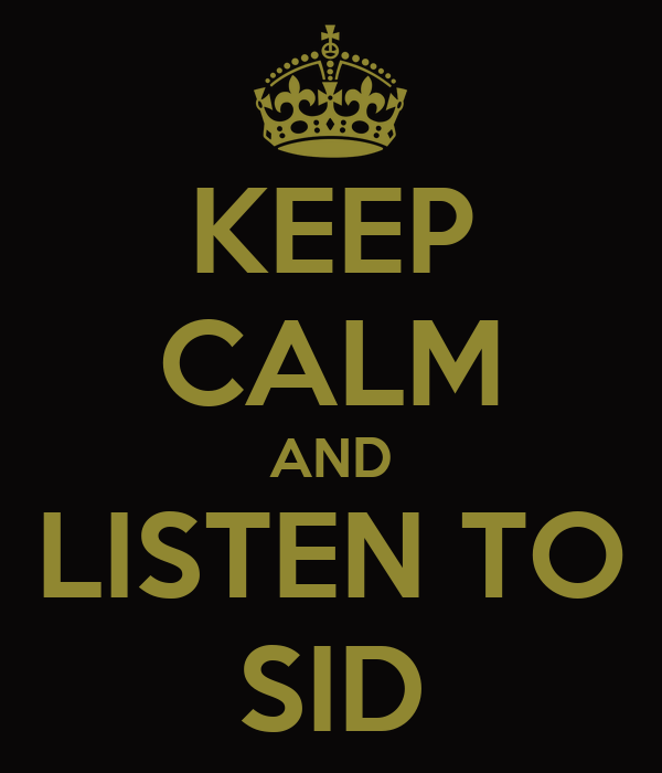 KEEP CALM AND LISTEN TO SID