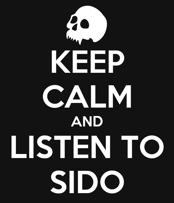 KEEP CALM AND LISTEN TO SIDO