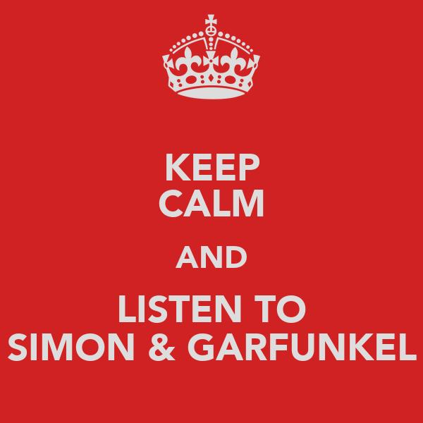 KEEP CALM AND LISTEN TO SIMON & GARFUNKEL