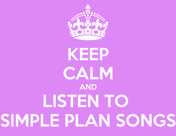 KEEP CALM AND LISTEN TO  SIMPLE PLAN SONGS