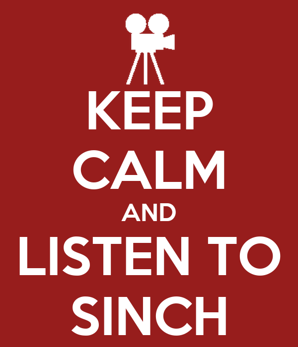 KEEP CALM AND LISTEN TO SINCH