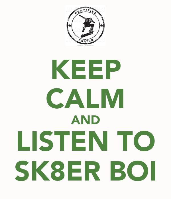 KEEP CALM AND LISTEN TO SK8ER BOI