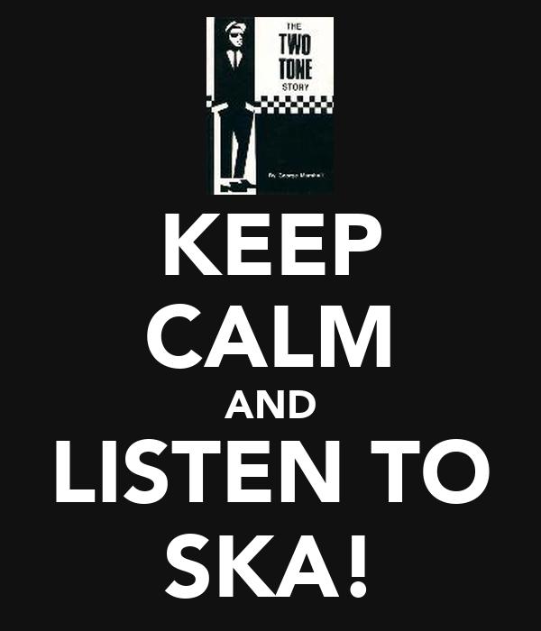 KEEP CALM AND LISTEN TO SKA!