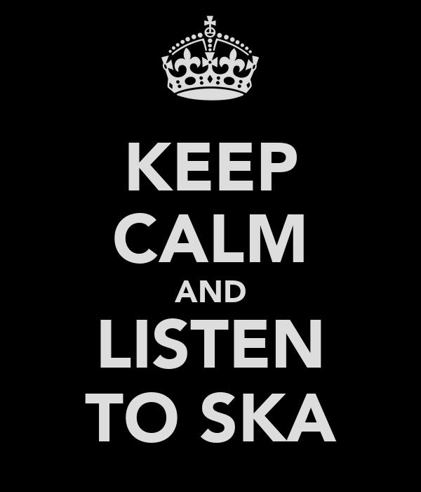 KEEP CALM AND LISTEN TO SKA
