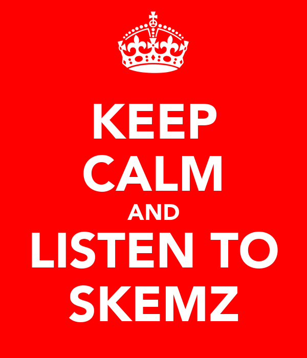 KEEP CALM AND LISTEN TO SKEMZ