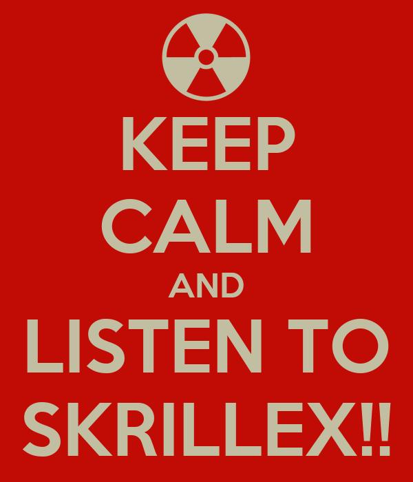 KEEP CALM AND LISTEN TO SKRILLEX!!