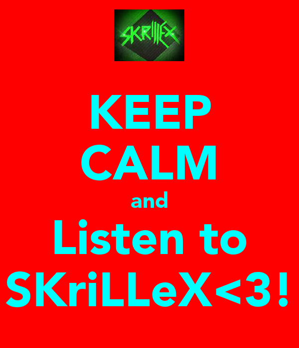 KEEP CALM and Listen to SKriLLeX<3!