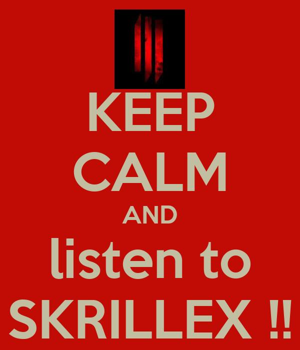 KEEP CALM AND listen to SKRILLEX !!