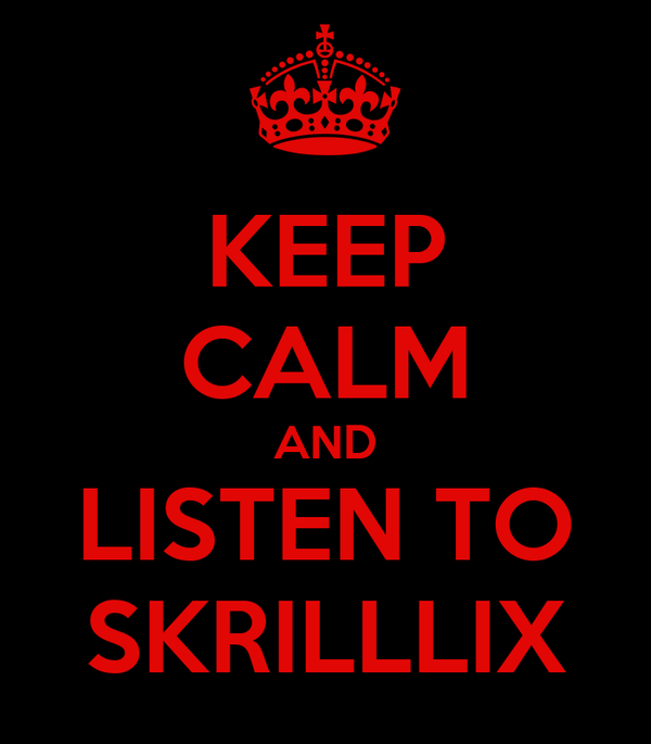 KEEP CALM AND LISTEN TO SKRILLLIX