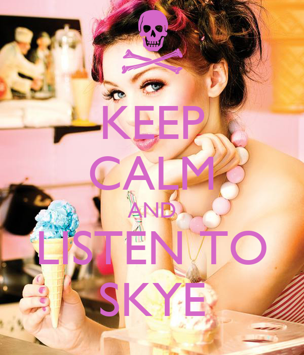 KEEP CALM AND LISTEN TO SKYE