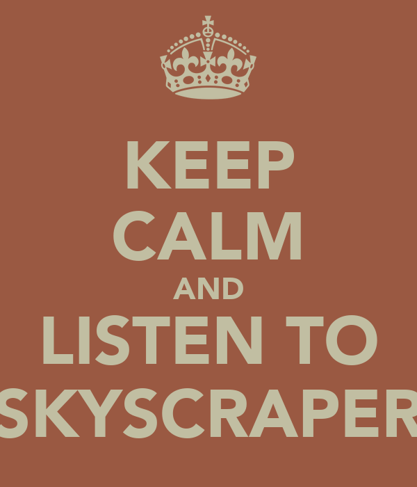 KEEP CALM AND LISTEN TO SKYSCRAPER