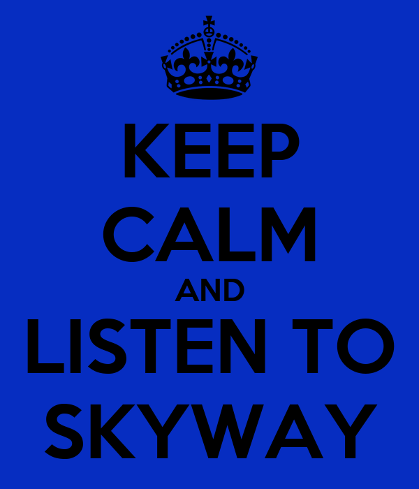 KEEP CALM AND LISTEN TO SKYWAY