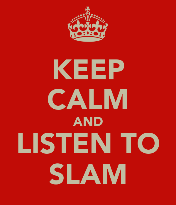 KEEP CALM AND LISTEN TO SLAM
