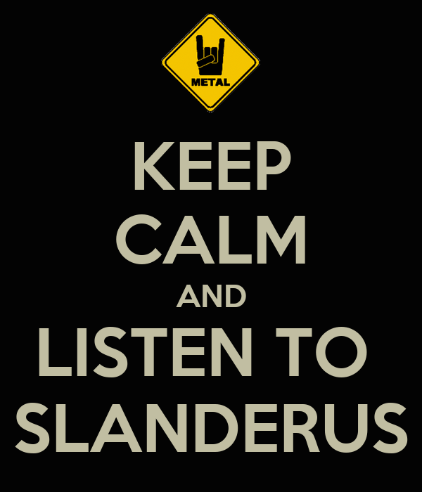 KEEP CALM AND LISTEN TO  SLANDERUS