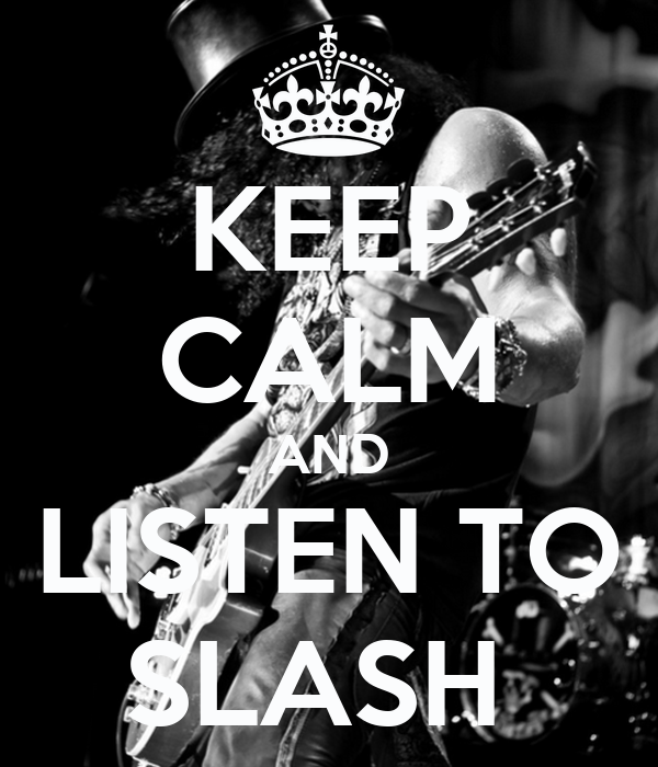 KEEP CALM AND LISTEN TO SLASH