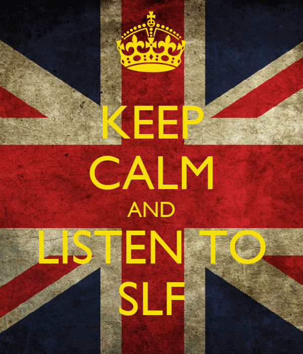 KEEP CALM AND LISTEN TO SLF